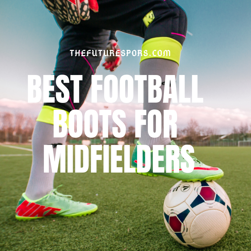 Best football boots for midfielders