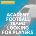 5 Academy football teams Currently looking for players